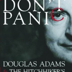 Book Review: Don't Panic – Douglas Adams & The Hitchhikers Guide to the Galaxy (2009 Revised Ed.) By Neil Gaiman
