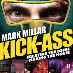 Book Review: Kick-Ass: Creating the Comic, Making the Movie
