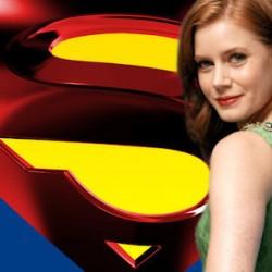 SUPERMAN: Amy Adams Scores the Role of Lois Lane