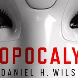 Fan-Made Robopocalypse Trailer Gives Me the Heebee-Jeebees, Reminds Me That I MUST Read This Book