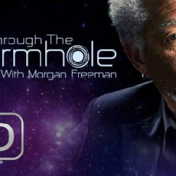 Morgan Freeman Lovers Check Out the New TV Spot for THROUGH THE WORMHOLE