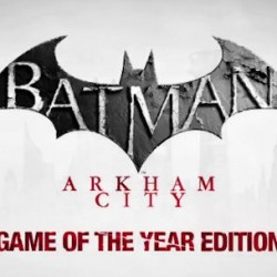 Fully Loaded BATMAN: ARKHAM CITY GAME OF THE YEAR EDITION Available Now