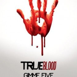True Blood Gimme Five Posters, Banner, Avatar for Your Social Networking Redecorating Needs