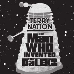 Book Review: Terry Nation – The Man Who Invented the Daleks