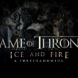 See GAME OF THRONES ICE AND FIRE: A FORESHADOWING Right Here, Right Now