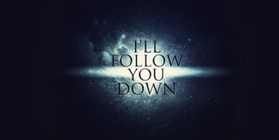 I'll follow you down