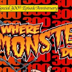 Help WHERE MONSTERS DWELL Celebrate Their 300th Episode TONIGHT