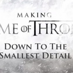 Making of GAME OF THRONES Season 3 Vlog #4 Overwhelms With Gorgeous Details