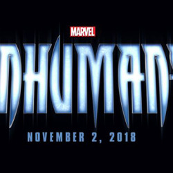 Marvel's INHUMANS Set to Hit Theaters in 2018