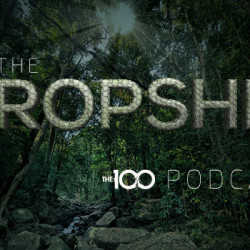 The Dropship: The 100 Podcast – Episode 314 Plus Interviews of Pike, Monty and Jasper